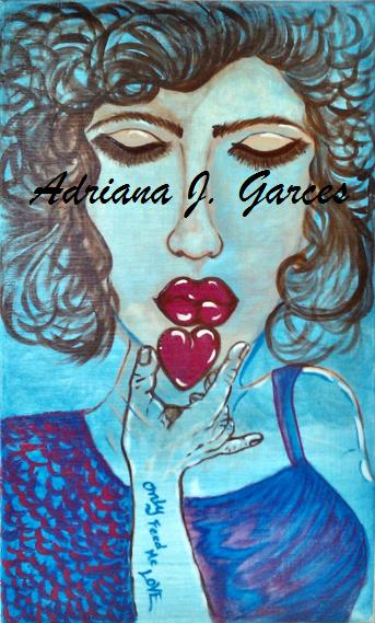 Only Feed Me Love, Adriana J. Garces