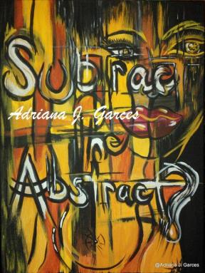 Subtract the Abstract?, Adriana J. Garces